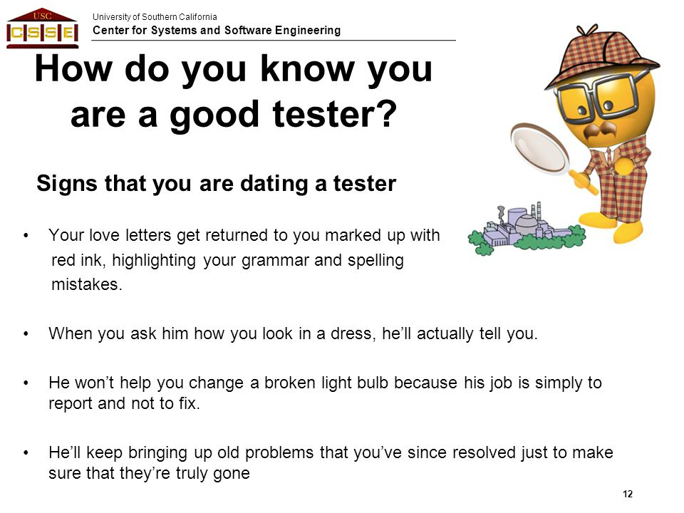 University of Southern California Center for Systems and Software Engineering How do you know you are a good tester? Your love letters get returned to