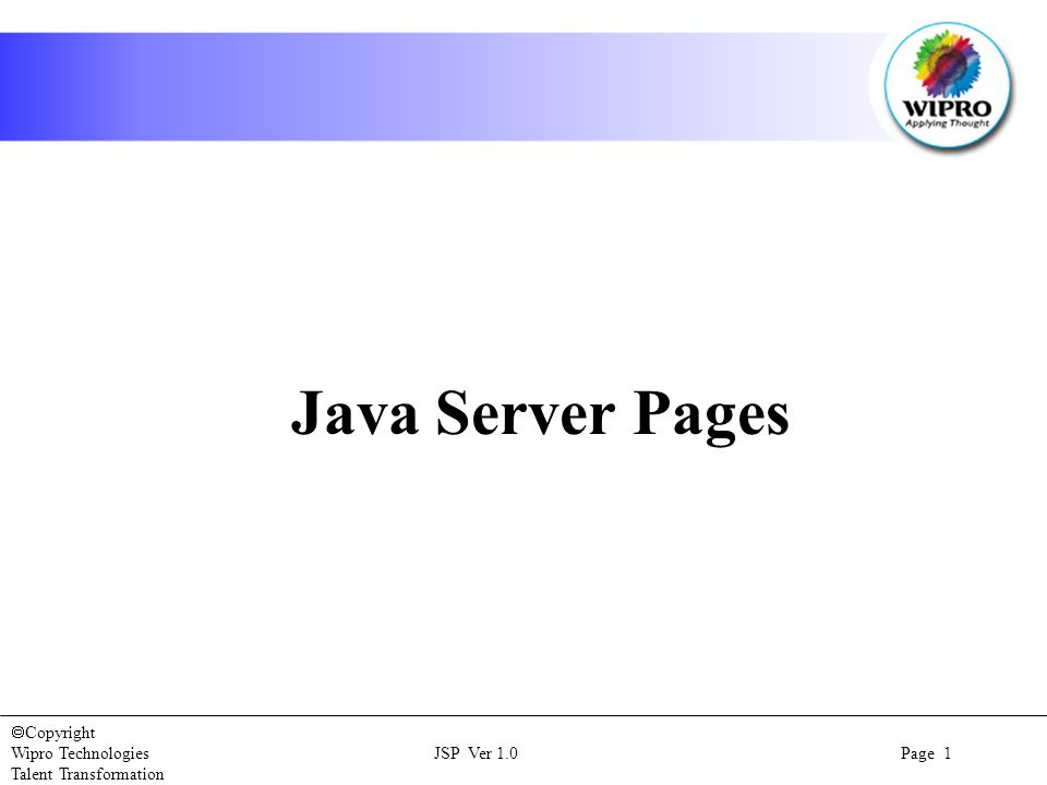  Copyright Wipro Technologies JSP Ver 1.0 Page 1 Talent Transformation Java Server Pages