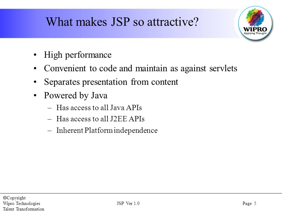  Copyright Wipro Technologies JSP Ver 1.0 Page 5 Talent Transformation What makes JSP so attractive.