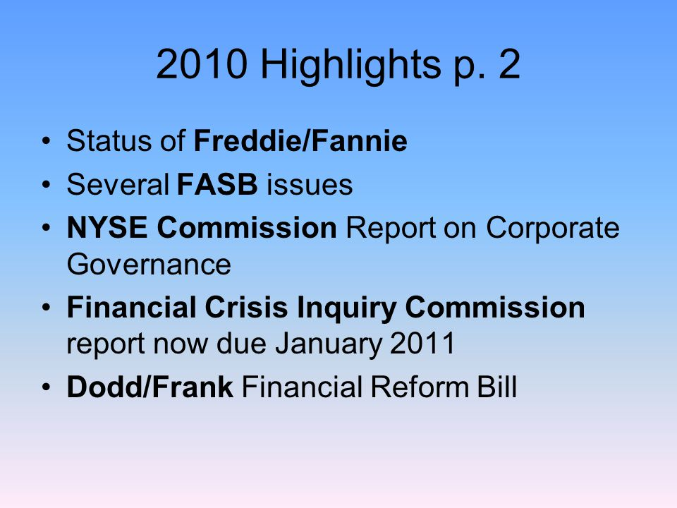 2010 Highlights p. 2 Status of Freddie/Fannie Several FASB issues NYSE Commission Report on Corporate Governance Financial Crisis Inquiry Commission r