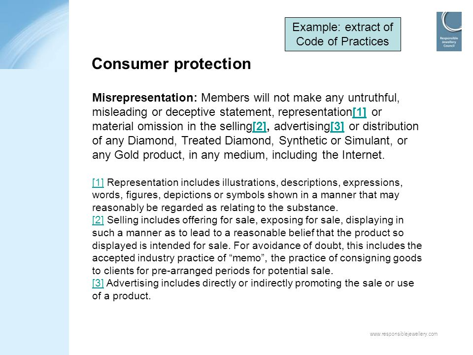 www.responsiblejewellery.com Consumer protection Misrepresentation: Members will not make any untruthful, misleading or deceptive statement, represent