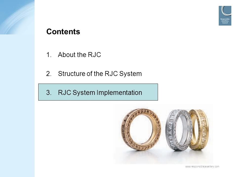 www.responsiblejewellery.com Contents 1.About the RJC 2.Structure of the RJC System 3.RJC System Implementation