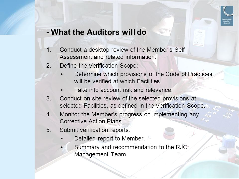 www.responsiblejewellery.com - What the Auditors will do 1.Conduct a desktop review of the Member's Self Assessment and related information. 2.Define