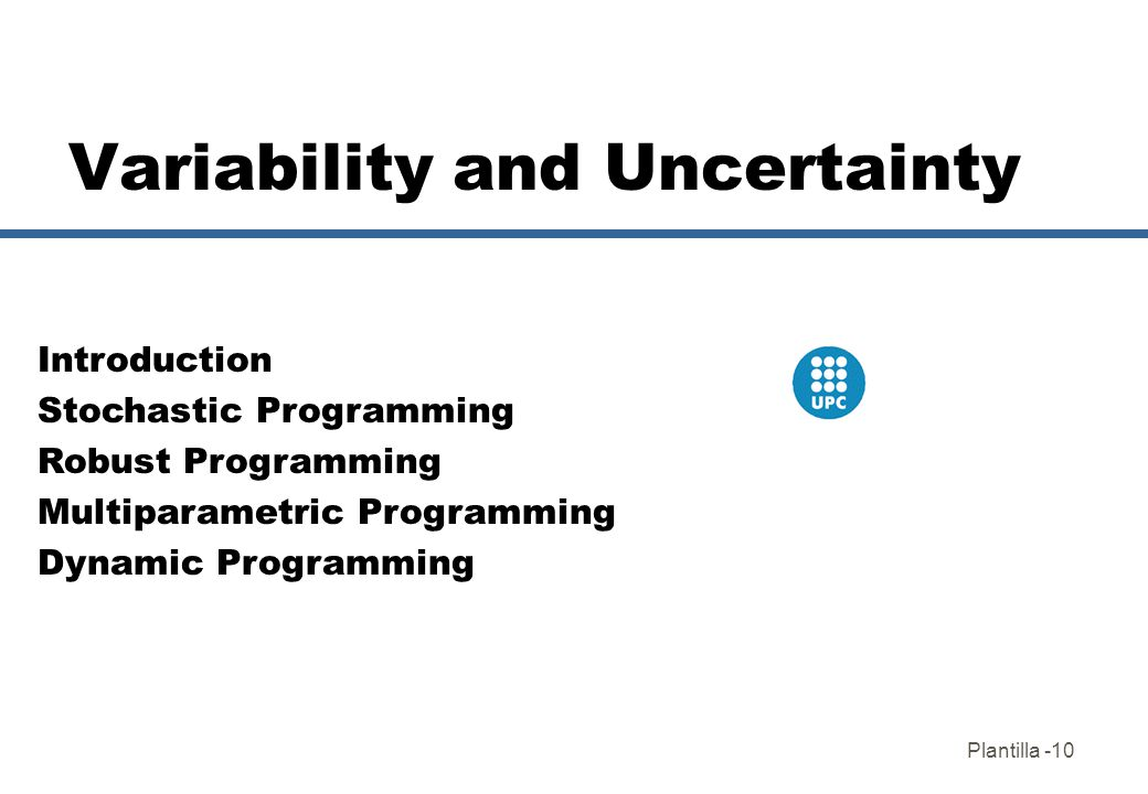 Plantilla -10 Variability and Uncertainty Introduction Stochastic Programming Robust Programming Multiparametric Programming Dynamic Programming
