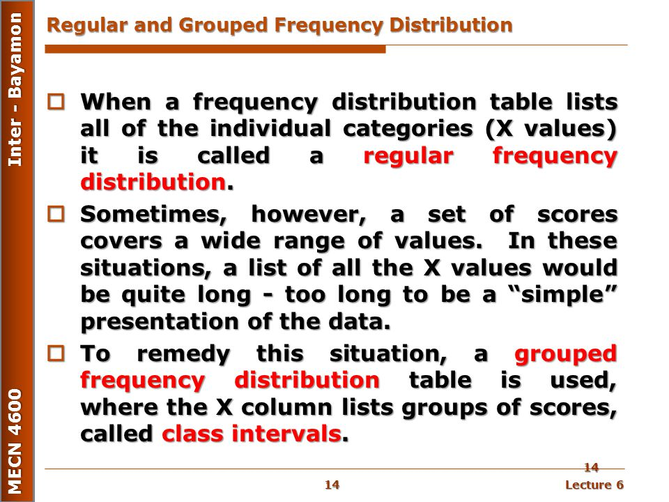 Lecture 6 MECN 4600 Inter - Bayamon Regular and Grouped Frequency Distribution  When a frequency distribution table lists all of the individual categ