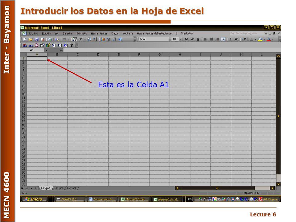 Lecture 6 MECN 4600 Inter - Bayamon Introducir los Datos en la Hoja de Excel Esta es la Celda A1