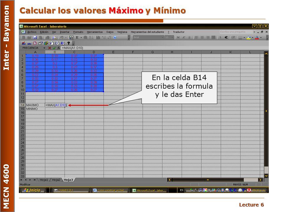 Lecture 6 MECN 4600 Inter - Bayamon Calcular los valores Máximo y Mínimo En la celda B14 escribes la formula y le das Enter