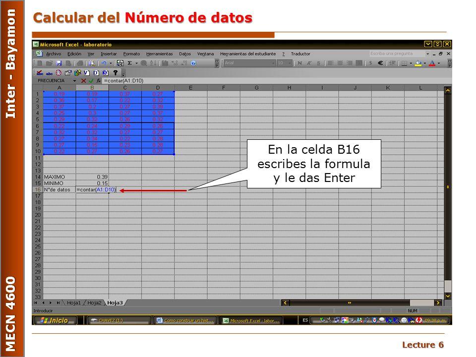 Lecture 6 MECN 4600 Inter - Bayamon Calcular del Número de datos En la celda B16 escribes la formula y le das Enter