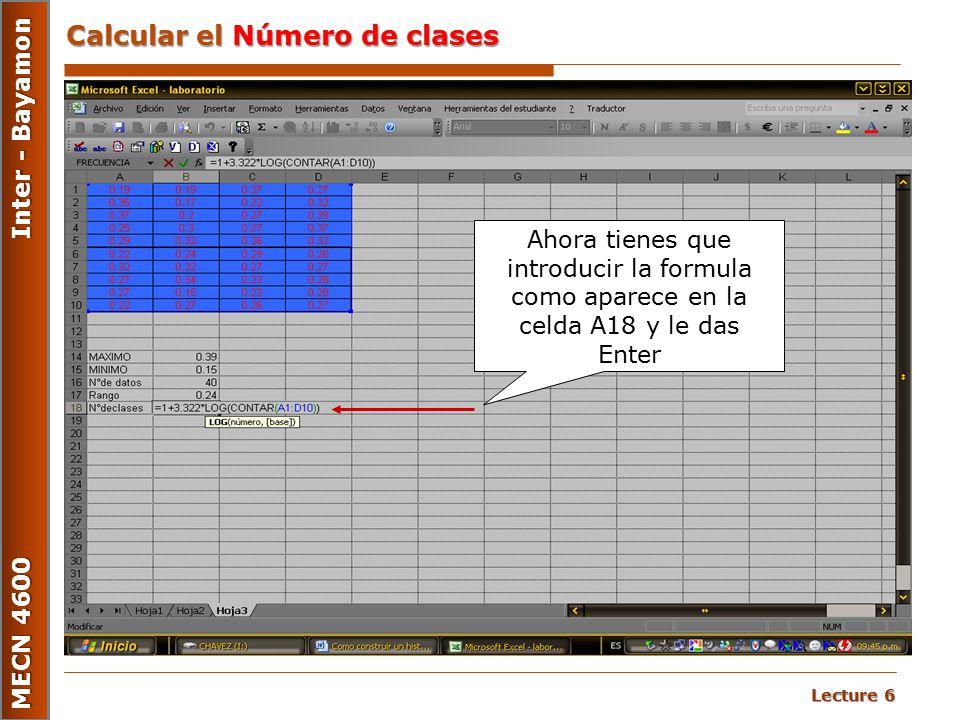 Lecture 6 MECN 4600 Inter - Bayamon Calcular el Número de clases Ahora tienes que introducir la formula como aparece en la celda A18 y le das Enter