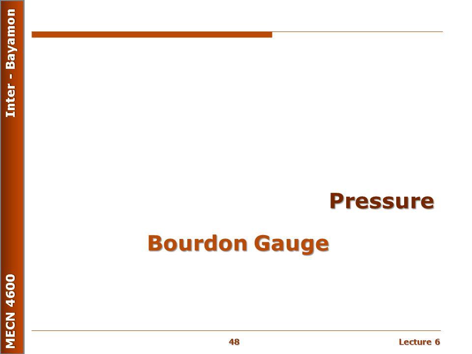 Lecture 6 MECN 4600 Inter - Bayamon Bourdon Gauge Pressure 48
