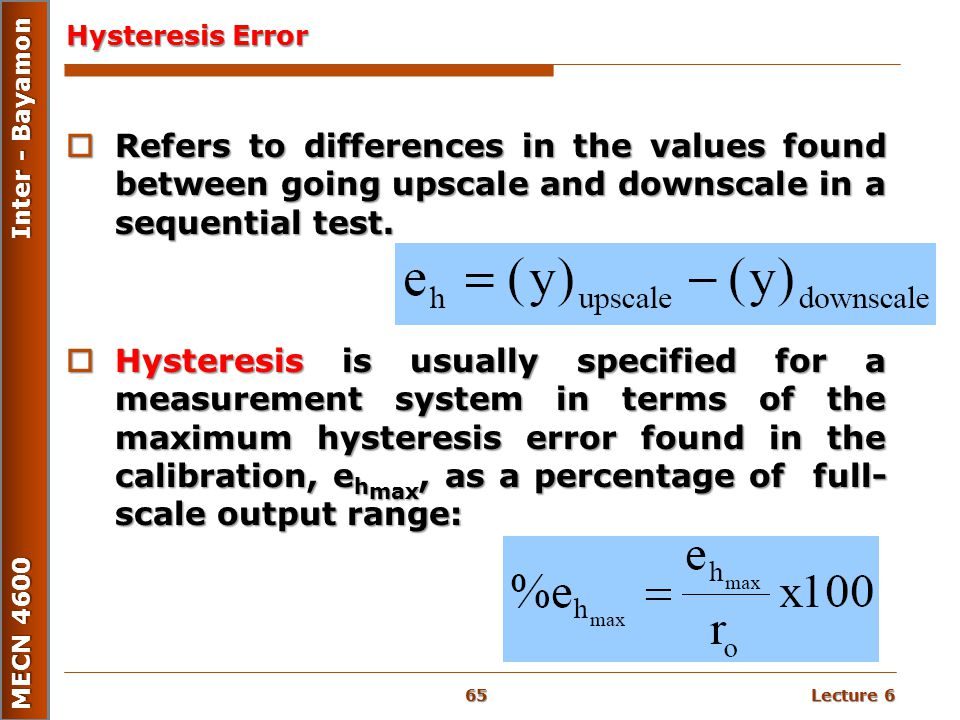Lecture 6 MECN 4600 Inter - Bayamon Hysteresis Error  Refers to differences in the values found between going upscale and downscale in a sequential t