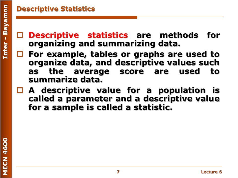 Lecture 6 MECN 4600 Inter - Bayamon Descriptive Statistics  Descriptive statistics are methods for organizing and summarizing data.  For example, ta