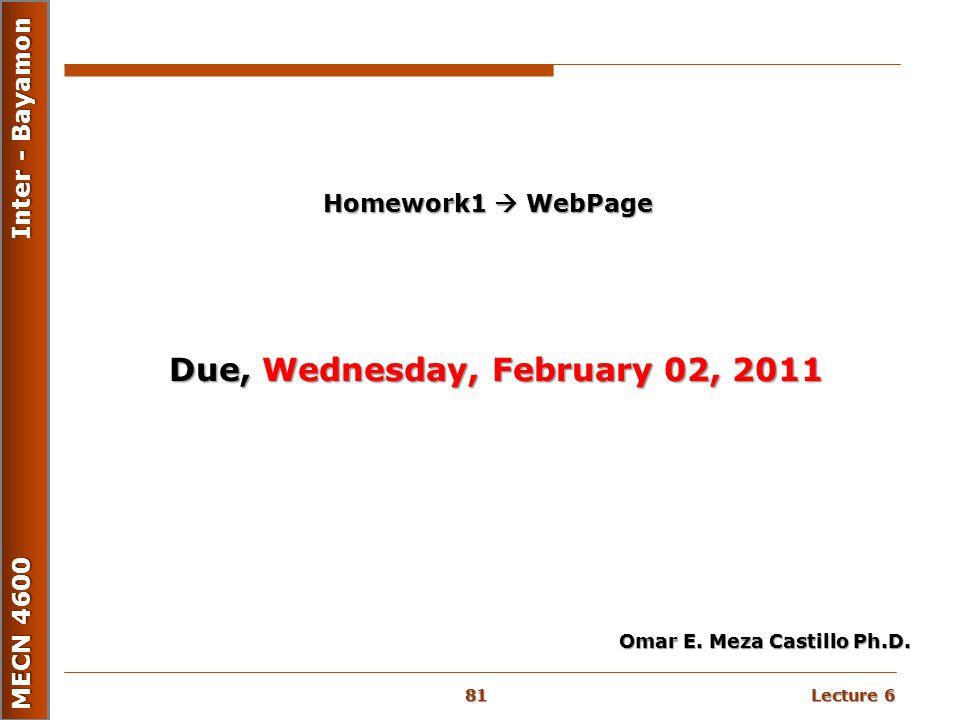 Lecture 6 MECN 4600 Inter - Bayamon Due, Wednesday, February 02, 2011 Omar E. Meza Castillo Ph.D. Homework1  WebPage 81