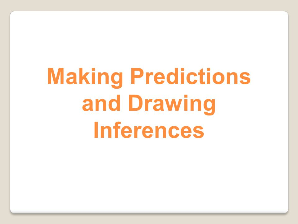 Making Predictions and Drawing Inferences