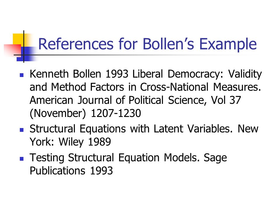 References for Bollen's Example Kenneth Bollen 1993 Liberal Democracy: Validity and Method Factors in Cross-National Measures.