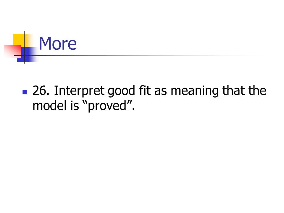 More 26. Interpret good fit as meaning that the model is proved .