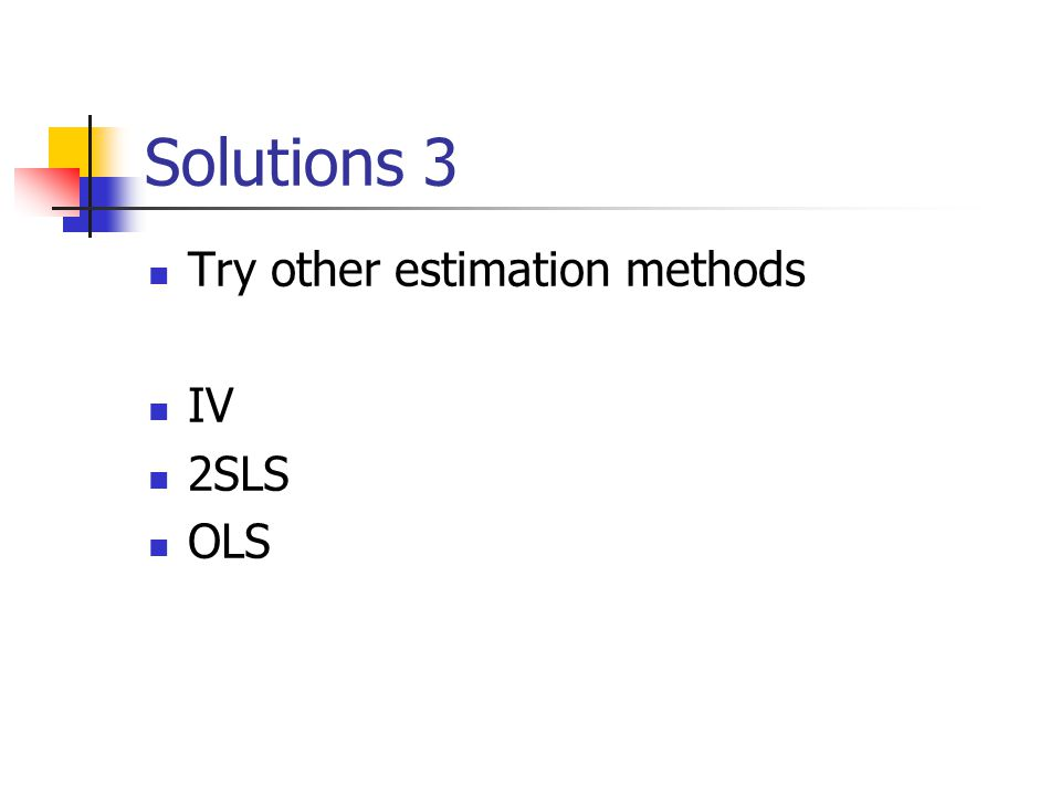 Solutions 3 Try other estimation methods IV 2SLS OLS