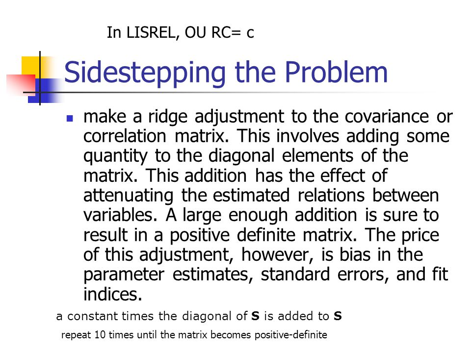 Sidestepping the Problem make a ridge adjustment to the covariance or correlation matrix.