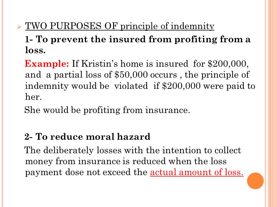  TWO PURPOSES OF principle of indemnity 1- To prevent the insured from profiting from a loss.