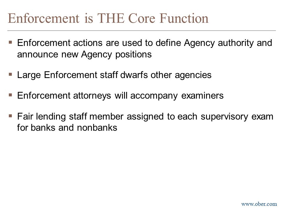 www.ober.com Enforcement is THE Core Function  Enforcement actions are used to define Agency authority and announce new Agency positions  Large Enfo