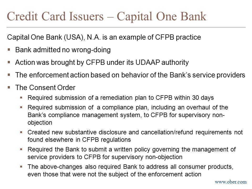 www.ober.com Credit Card Issuers – Capital One Bank Capital One Bank (USA), N.A. is an example of CFPB practice  Bank admitted no wrong-doing  Actio