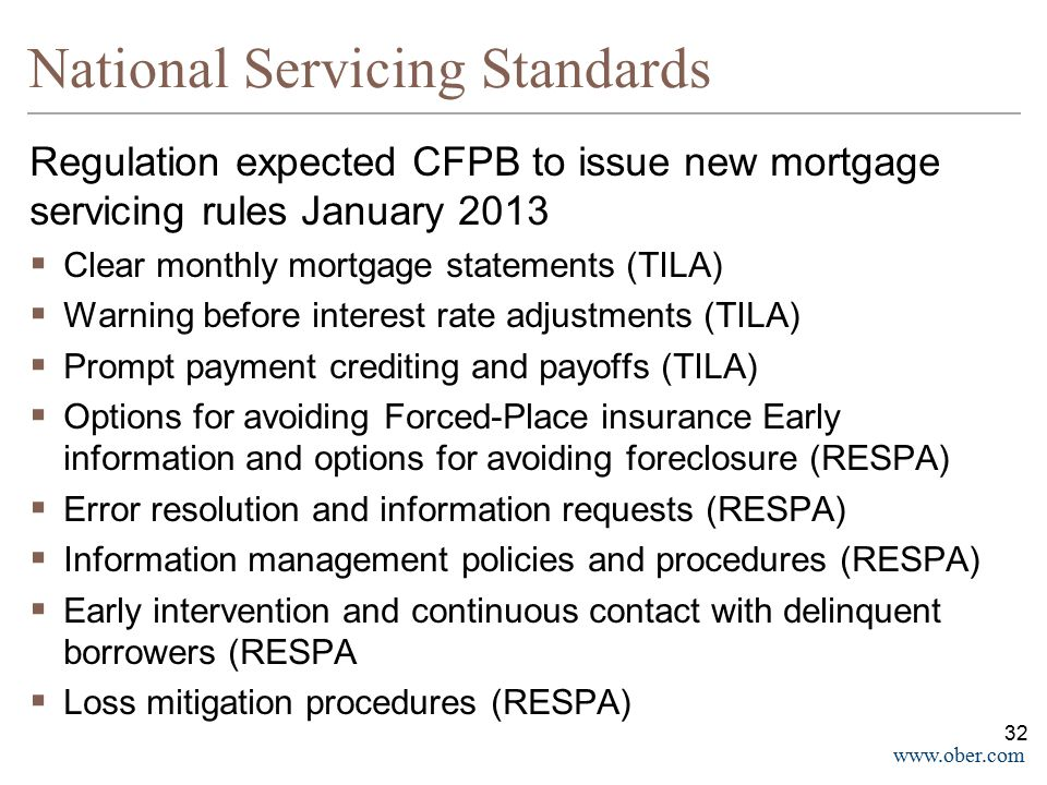 www.ober.com National Servicing Standards Regulation expected CFPB to issue new mortgage servicing rules January 2013  Clear monthly mortgage stateme