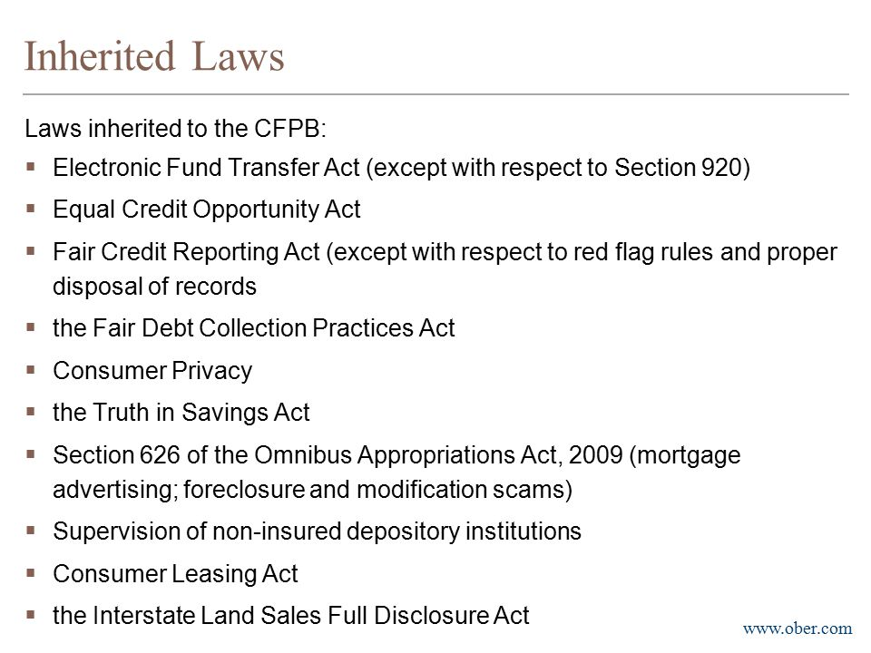 www.ober.com Inherited laws (continued) Mortgage Related Laws  Truth in Lending Act ( TILA )  Home Mortgage Disclosure Act ( HMDA )  Real Estate Settlement Procedures Act ( RESPA )  S.A.F.E.