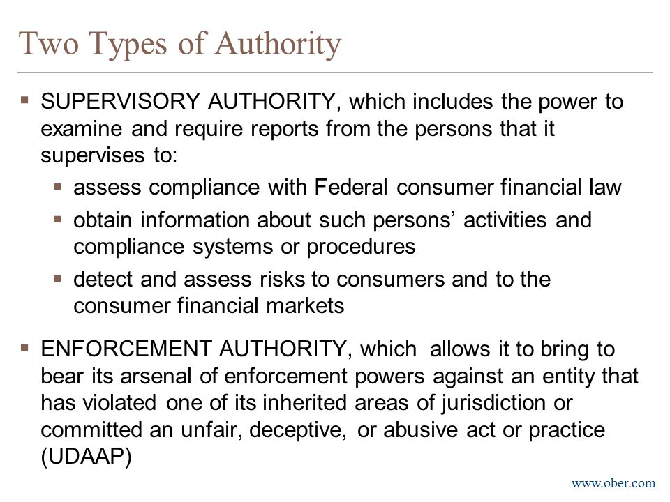 www.ober.com Two Types of Authority  SUPERVISORY AUTHORITY, which includes the power to examine and require reports from the persons that it supervis
