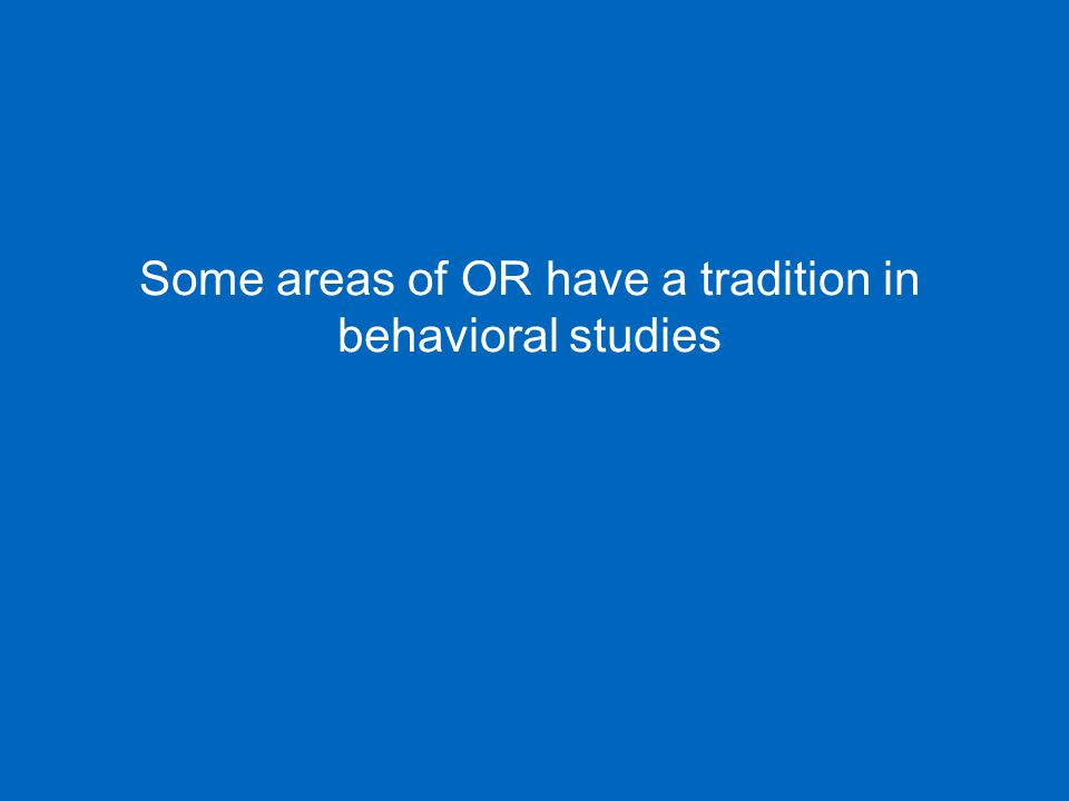 Some areas of OR have a tradition in behavioral studies