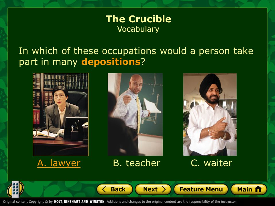 The Crucible Vocabulary In which of these occupations would a person take part in many depositions.