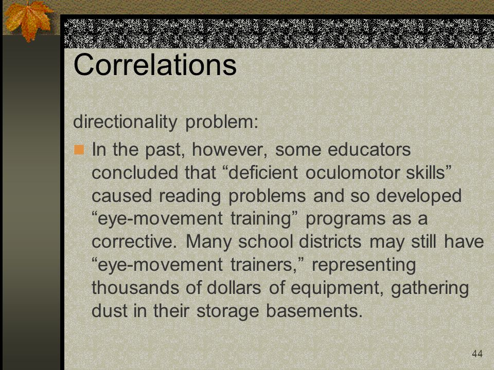 """44 Correlations directionality problem: In the past, however, some educators concluded that """"deficient oculomotor skills"""" caused reading problems and"""