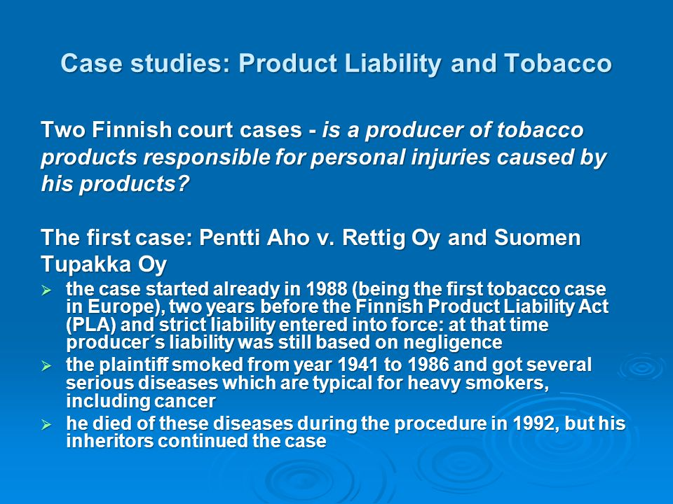 Case studies: Product Liability and Tobacco Two Finnish court cases - is a producer of tobacco products responsible for personal injuries caused by hi
