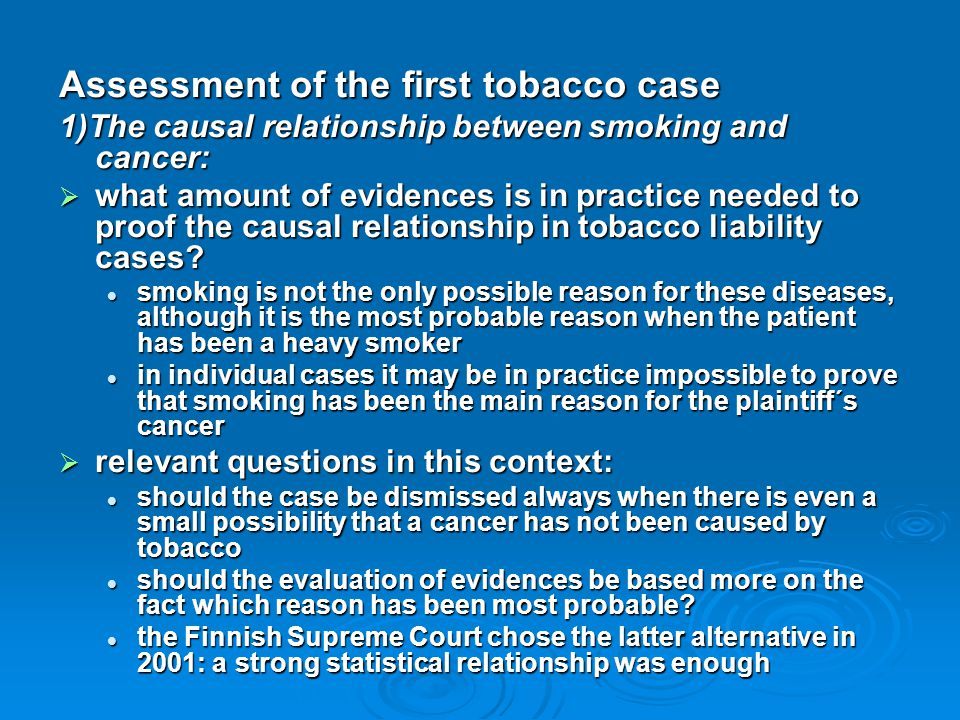 Assessment of the first tobacco case 1)The causal relationship between smoking and cancer:  what amount of evidences is in practice needed to proof t