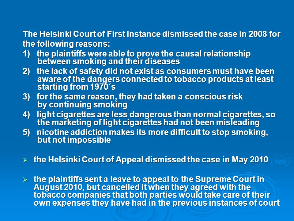 The Helsinki Court of First Instance dismissed the case in 2008 for the following reasons: 1) the plaintiffs were able to prove the causal relationshi