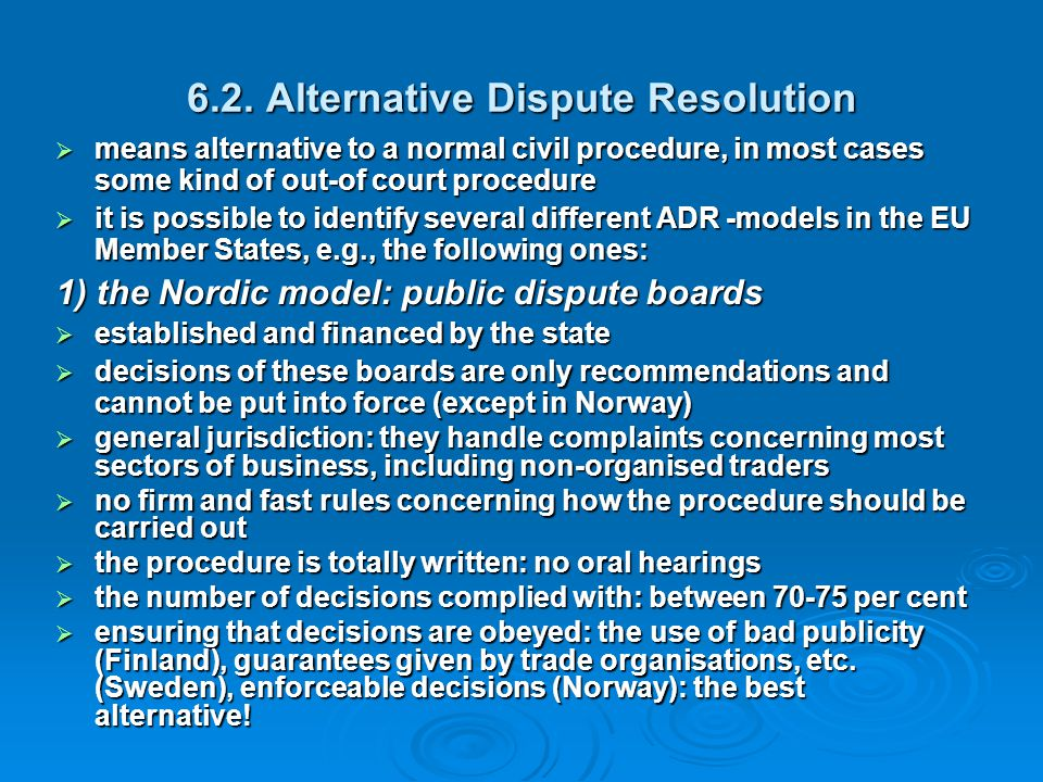 6.2. Alternative Dispute Resolution  means alternative to a normal civil procedure, in most cases some kind of out-of court procedure  it is possibl