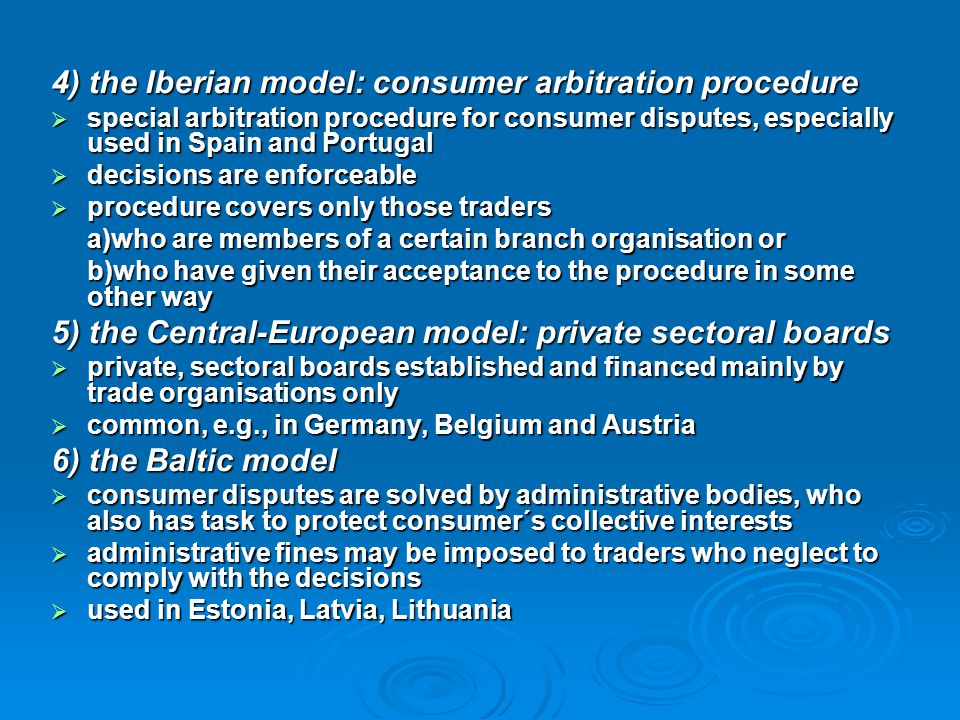 4) the Iberian model: consumer arbitration procedure  special arbitration procedure for consumer disputes, especially used in Spain and Portugal  de