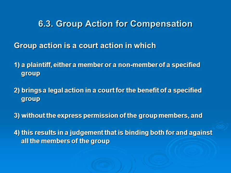 6.3. Group Action for Compensation Group action is a court action in which 1) a plaintiff, either a member or a non-member of a specified group group