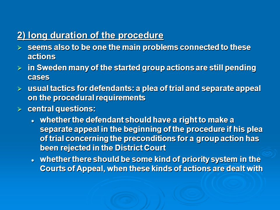 2) long duration of the procedure  seems also to be one the main problems connected to these actions  in Sweden many of the started group actions ar
