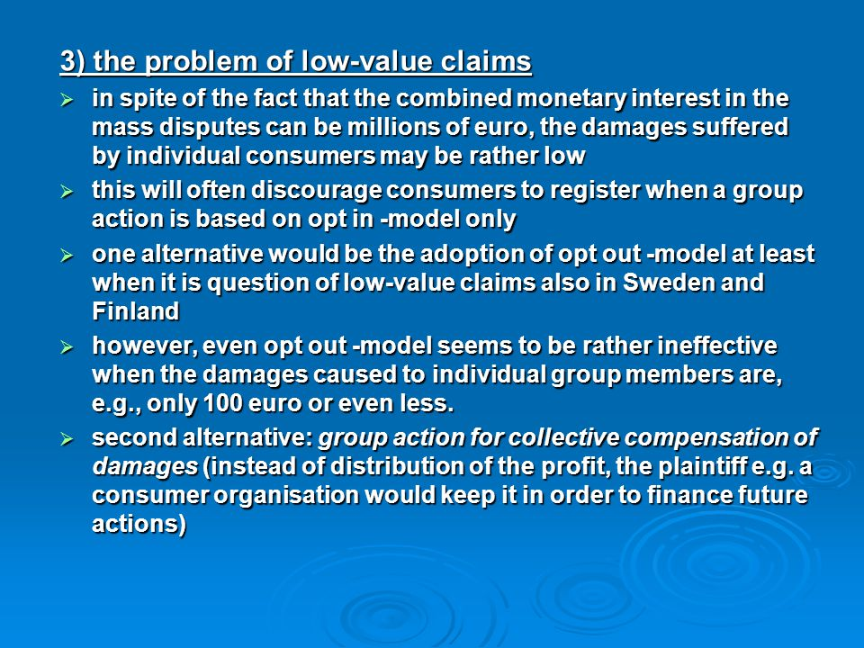 3) the problem of low-value claims  in spite of the fact that the combined monetary interest in the mass disputes can be millions of euro, the damage