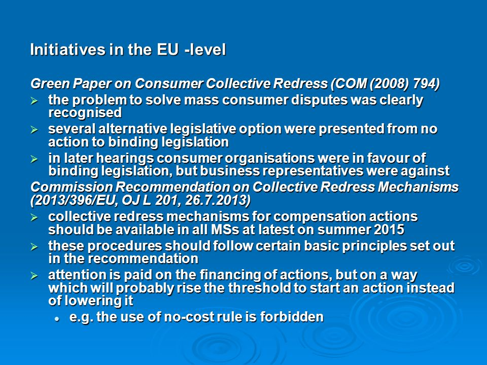 Initiatives in the EU -level Green Paper on Consumer Collective Redress (COM (2008) 794)  the problem to solve mass consumer disputes was clearly rec