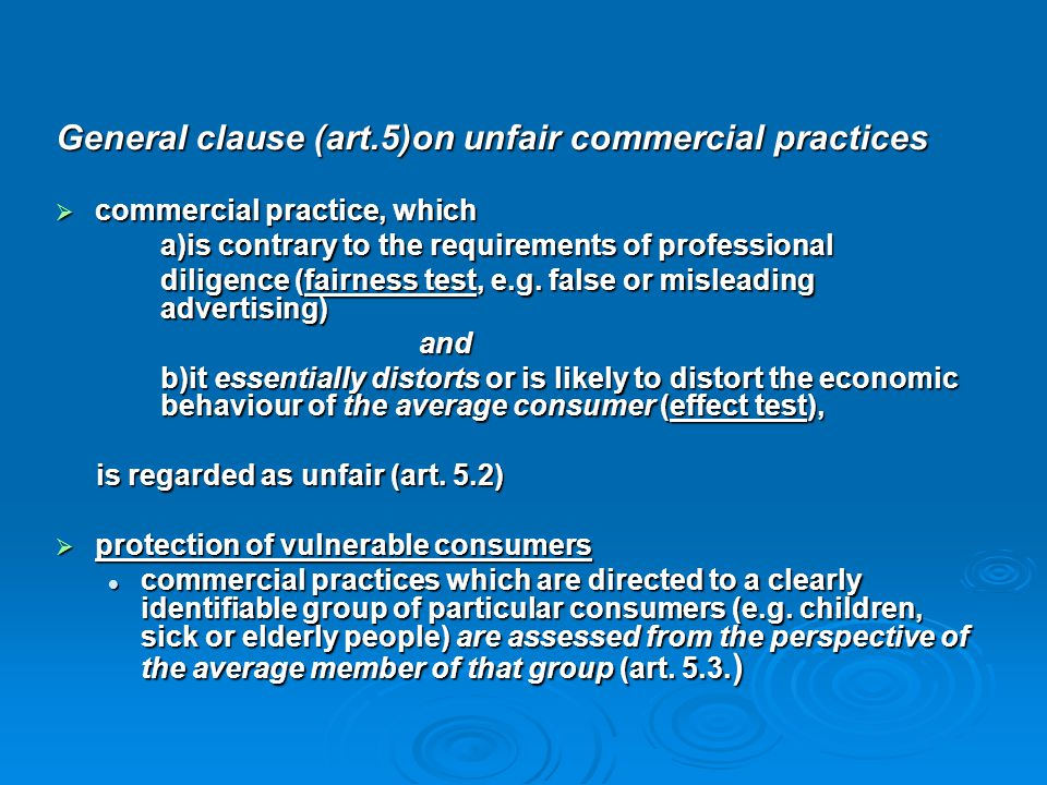 General clause (art.5)on unfair commercial practices  commercial practice, which a)is contrary to the requirements of professional diligence (fairnes