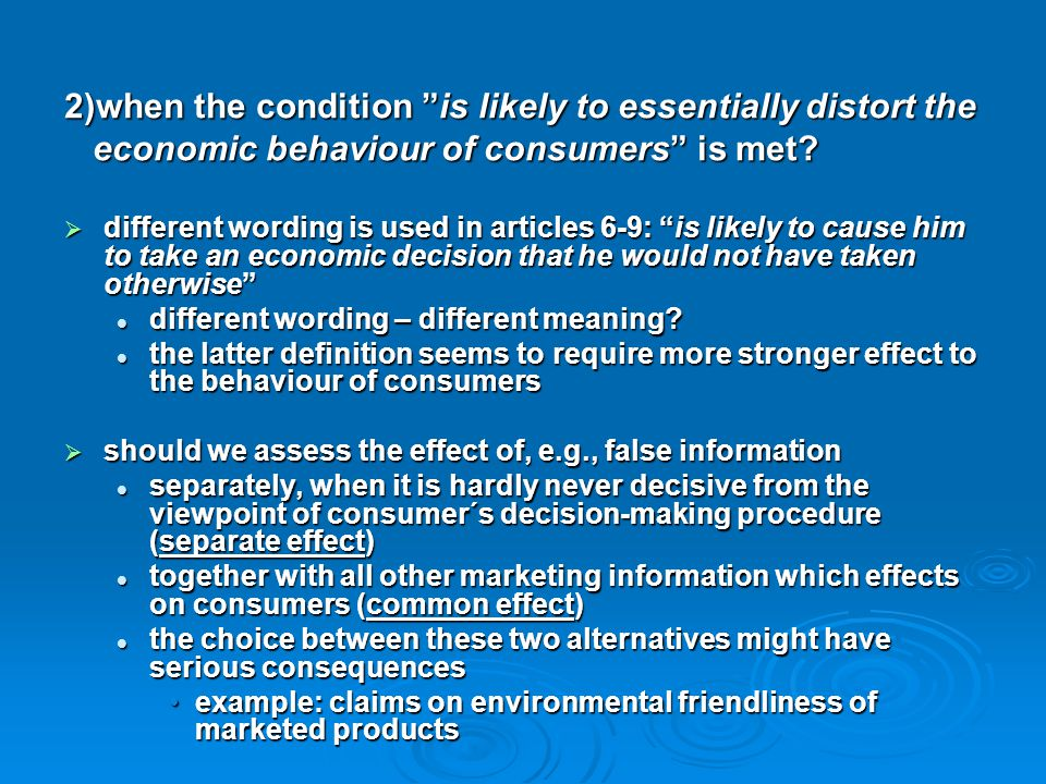 "2)when the condition ""is likely to essentially distort the economic behaviour of consumers"" is met? economic behaviour of consumers"" is met?  differe"