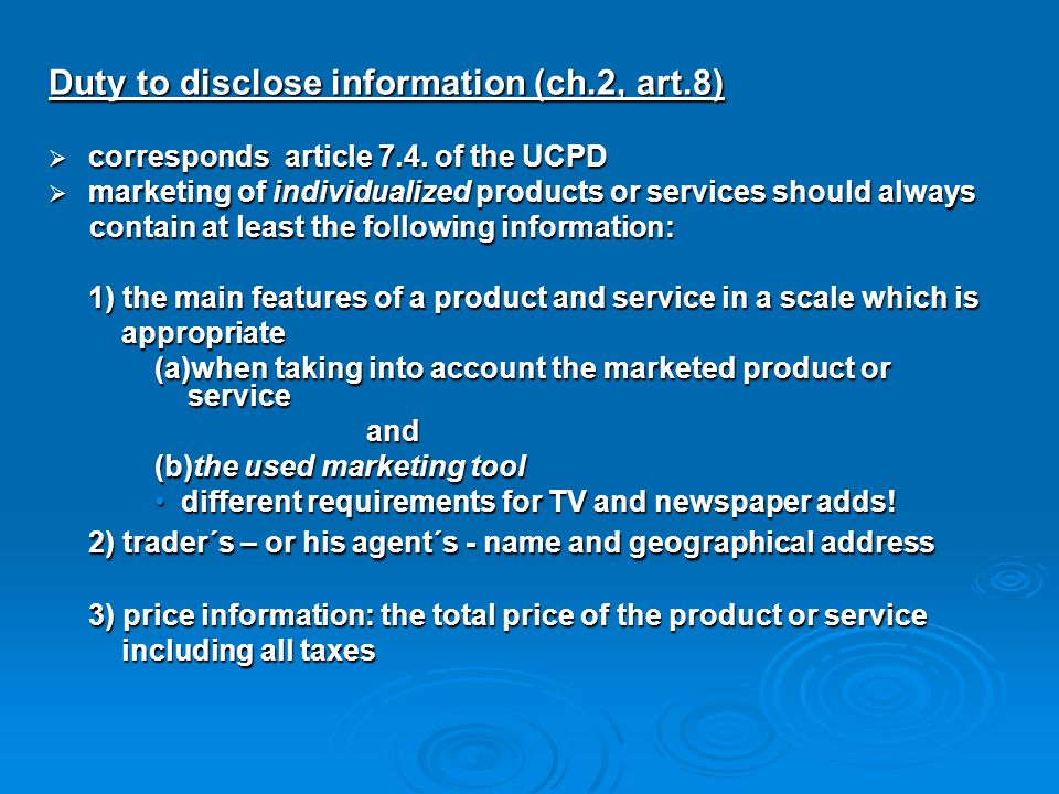 Duty to disclose information (ch.2, art.8)  corresponds article 7.4. of the UCPD  marketing of individualized products or services should always con