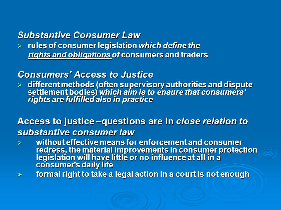 Substantive Consumer Law  rules of consumer legislation which define the rights and obligations of consumers and traders rights and obligations of co