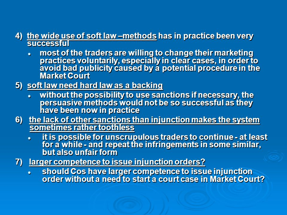 4) the wide use of soft law –methods has in practice been very successful most of the traders are willing to change their marketing practices voluntar