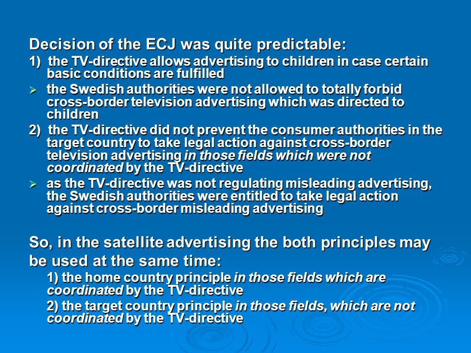 Decision of the ECJ was quite predictable: 1) the TV-directive allows advertising to children in case certain basic conditions are fulfilled  the Swe
