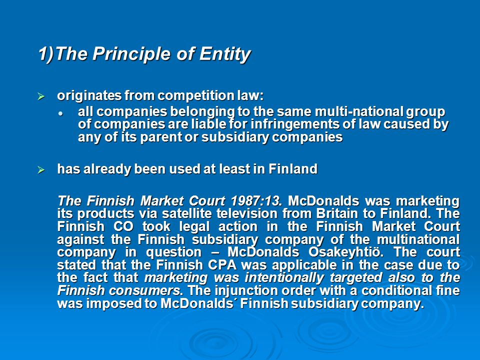 1)The Principle of Entity  originates from competition law: all companies belonging to the same multi-national group of companies are liable for infr