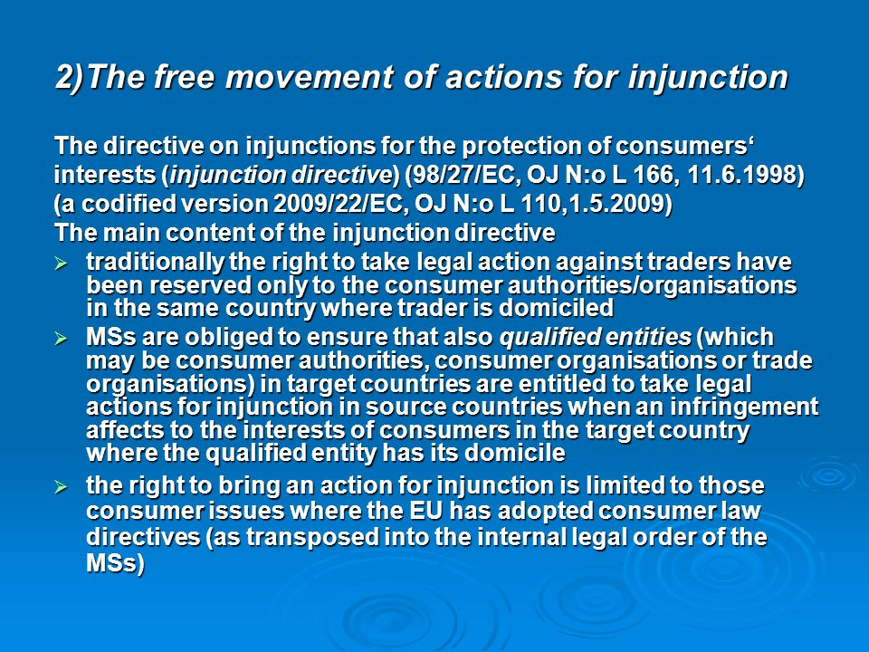 2)The free movement of actions for injunction The directive on injunctions for the protection of consumers' interests (injunction directive) (98/27/EC