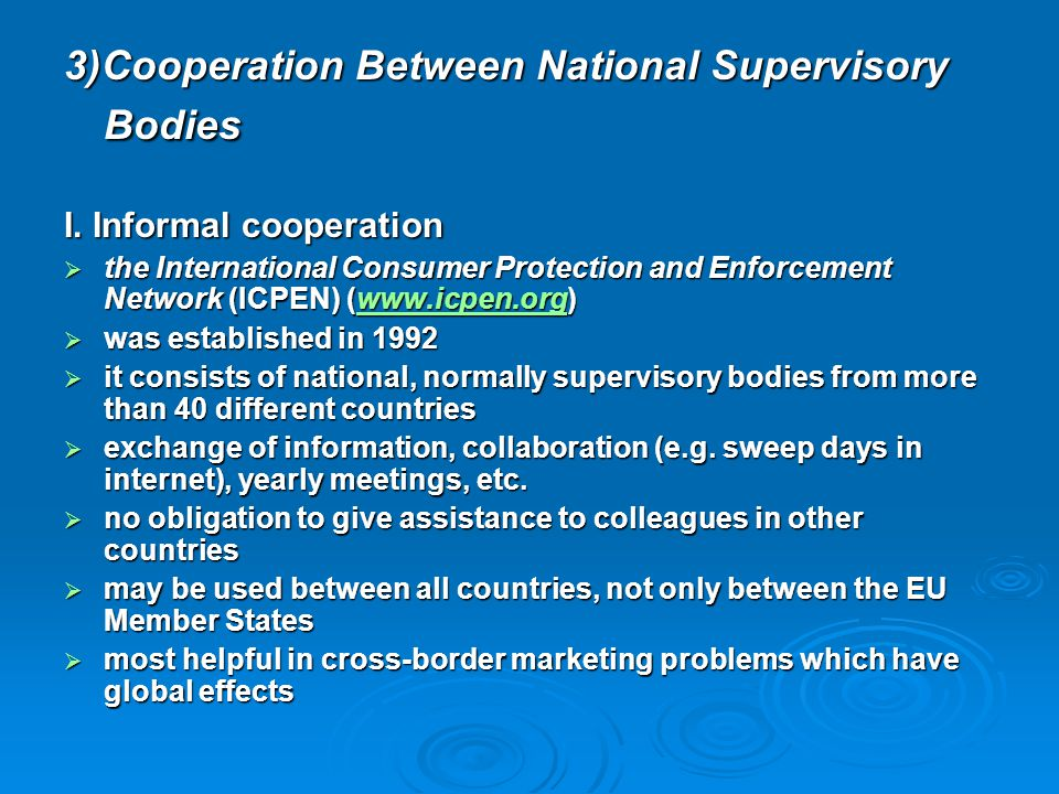 3)Cooperation Between National Supervisory Bodies I. Informal cooperation  the International Consumer Protection and Enforcement Network (ICPEN) (www