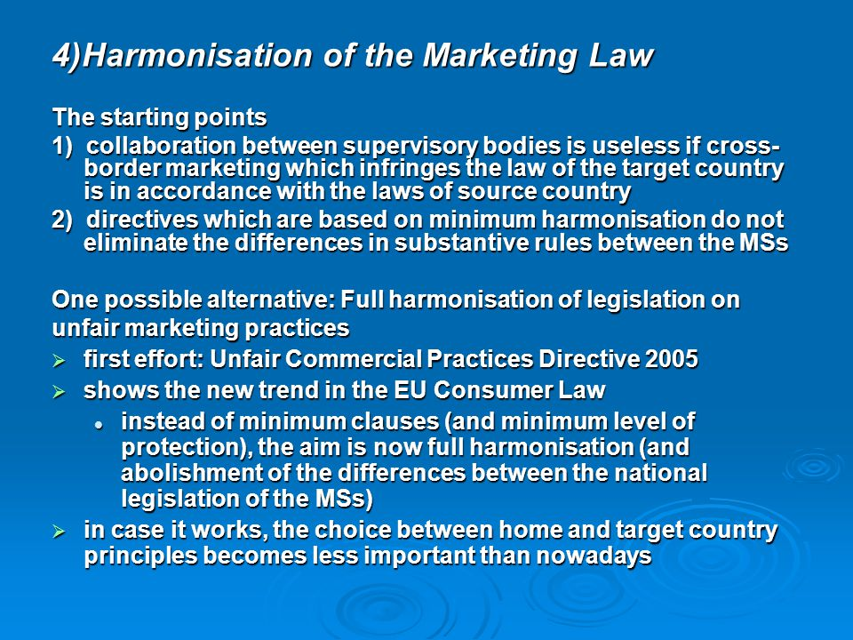 4)Harmonisation of the Marketing Law The starting points 1) collaboration between supervisory bodies is useless if cross- border marketing which infri